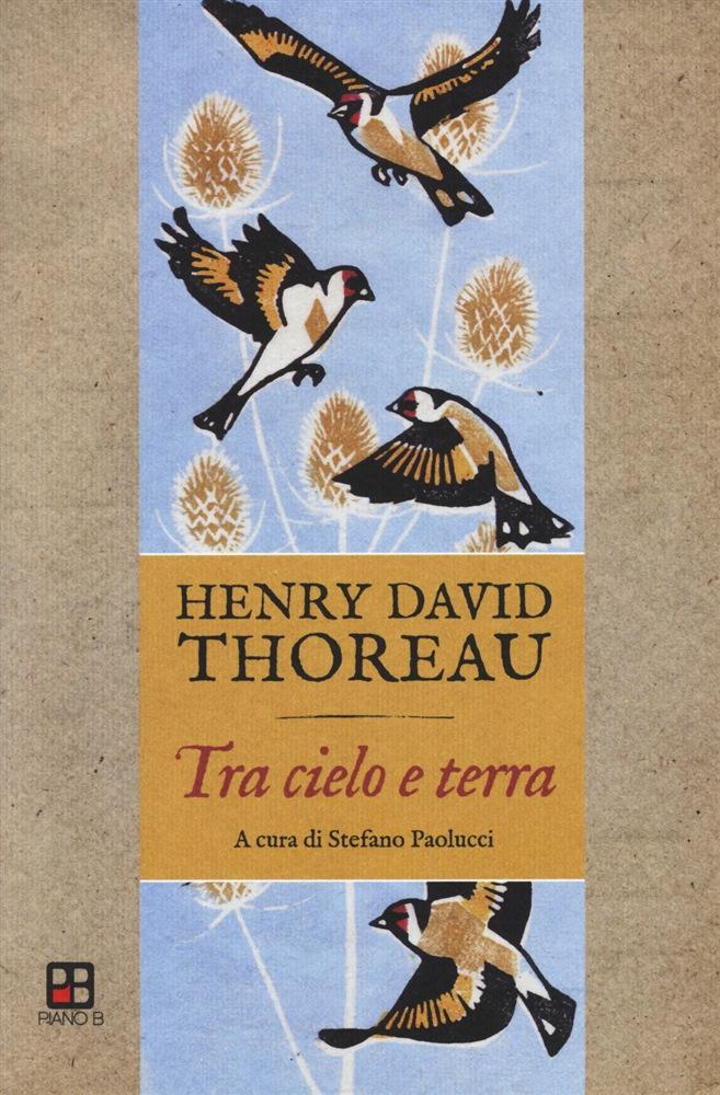 """""""Tra cielo e terra"""" di Henry David Thoreau è edito da Piano B Edizioni"""